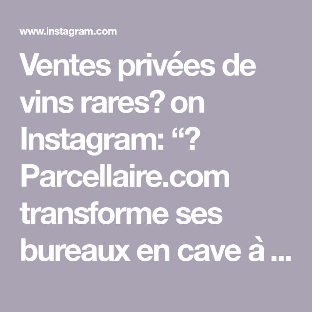 Ventes Privees De Vins Rares On Instagram Parcellaire Com Transforme Ses Bureaux En Cave A Vin Tous Les Samedis Et Dimanches 10h 19h Jusqu A Noel En 2020