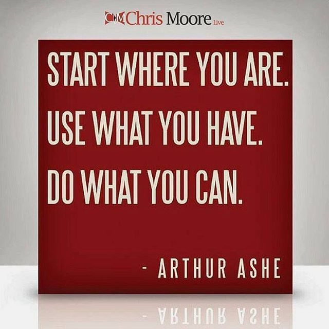 Start Where You Are Use What You Have Do What You Can Arthur