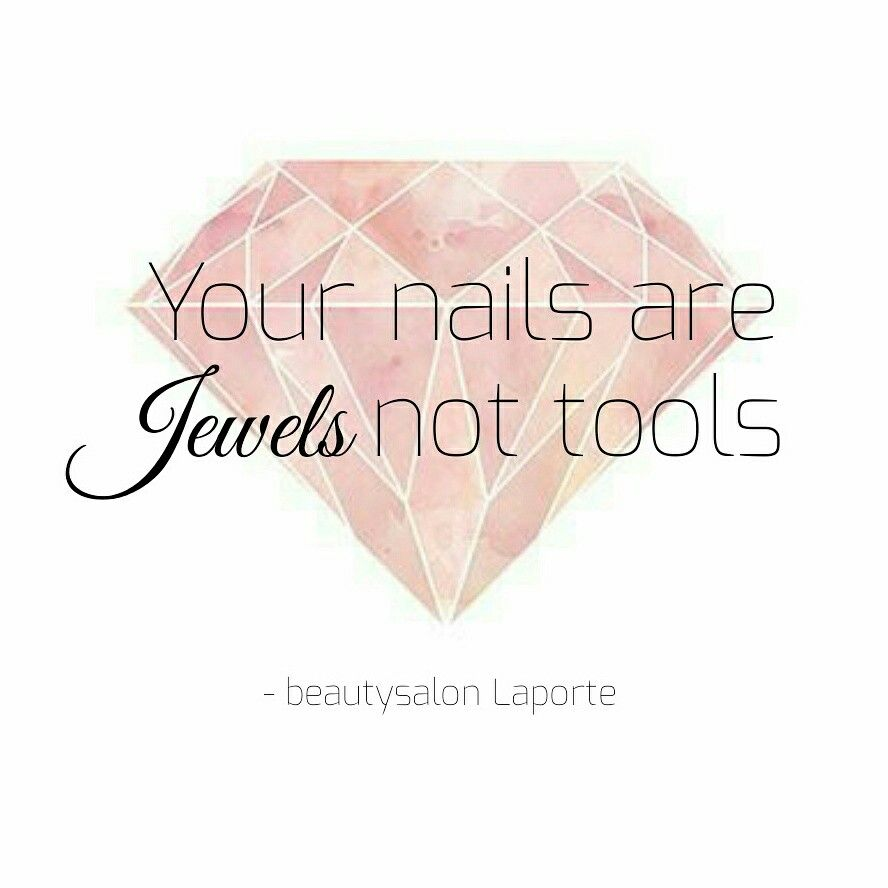 Your nails are jewels not tools