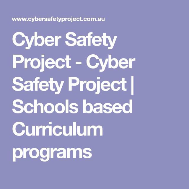 Cyber Safety Project Cyber Safety Project Schools Based Curriculum Programs Cyber Safety Curriculum School