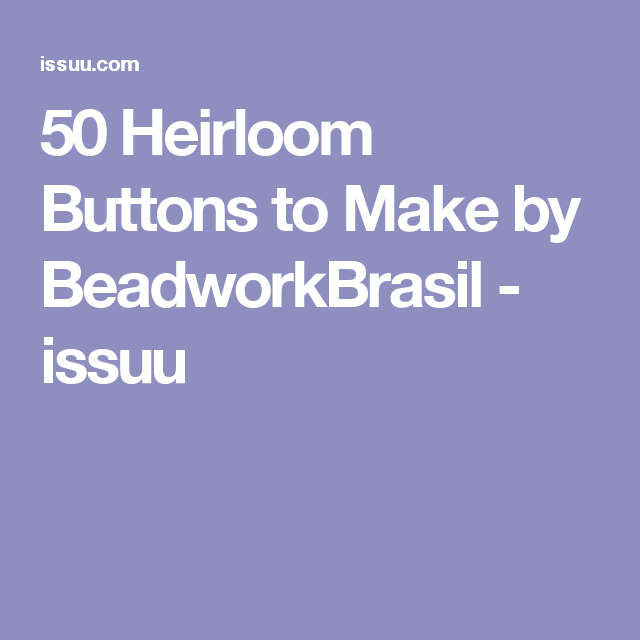 50 Heirloom Buttons to Make by BeadworkBrasil - issuu