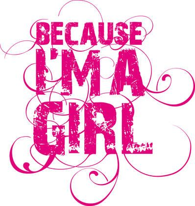 Because I'm a girl!!
