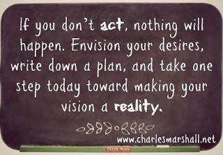 Get a vision, make a plan, take a step.