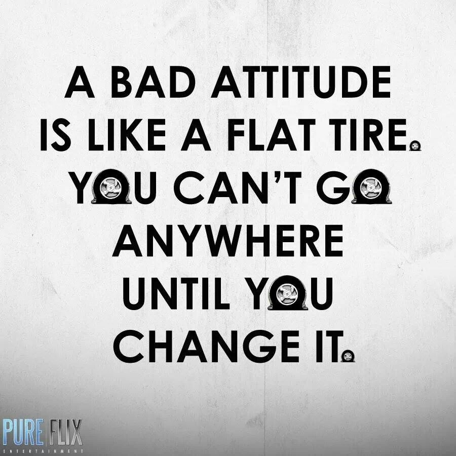 Tire Quotes A Bad Attitude Is Like A Flat Tireyou Can't Go Anywhere Until