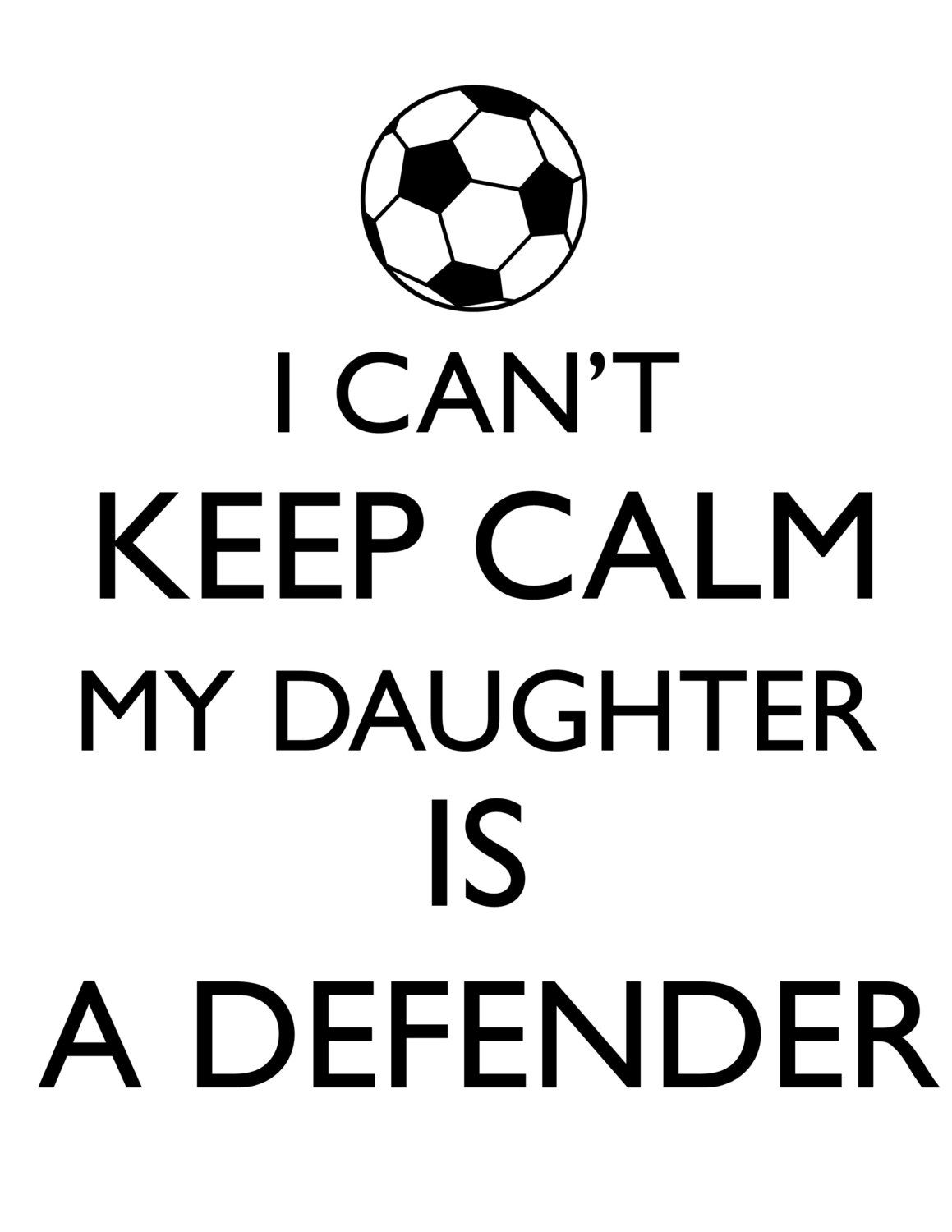 I Can T Keep Calm My Daughter Is A Defender Soccer Mom Girls Soccer Digital Design Diy T Shirt Transfer Iron Soccer Mom Quotes Soccer Memes Soccer Quotes
