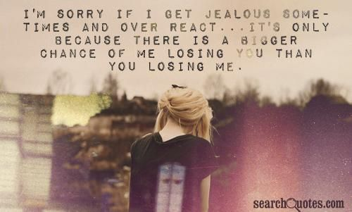 If You Don T Get Lost There S A Chance: I'm Sorry If I Get Jealous Sometimes And Over React...it's