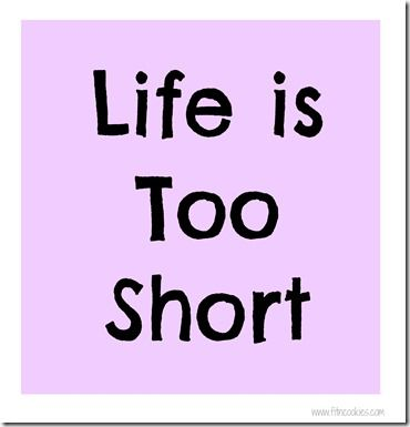 life is too short- good reminder to do things you may think are scary at first