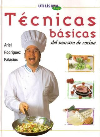 Ariel rodriguez palacios tecnicas basicas de cocina recetas pinterest - Tecnicas basicas de cocina ...