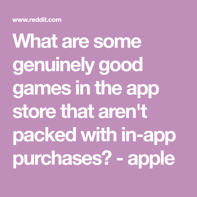 What are some genuinely good games in the app store that