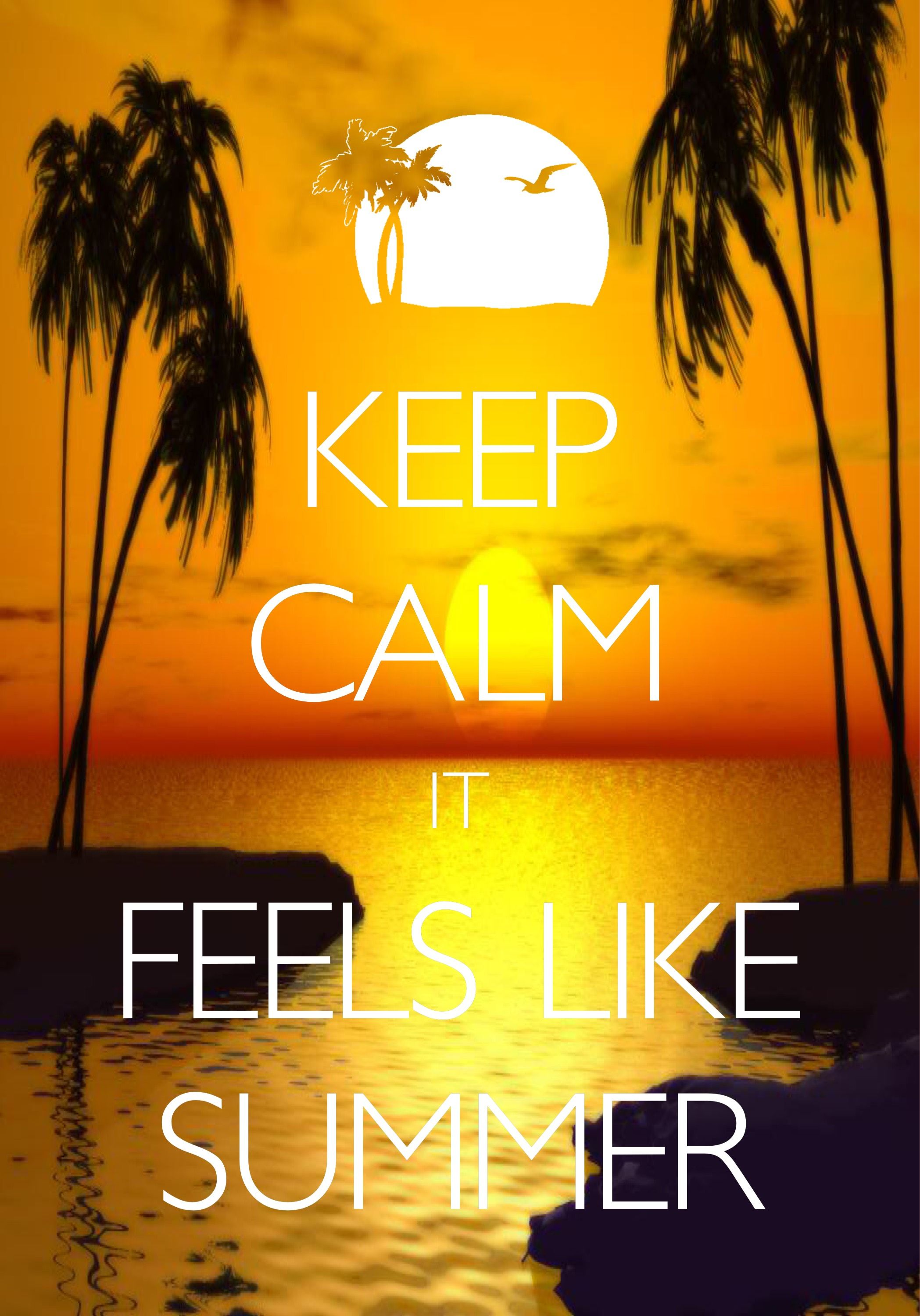 keep calm it feels like summer / created with Keep Calm and Carry On ...
