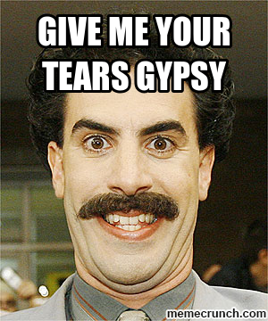 Give me your tears gypsy Sayings Pinterest