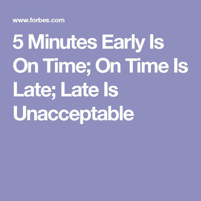 5 Minutes Early Is On Time On Time Is Late Late Is Unacceptable