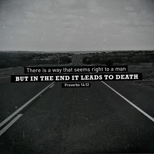 Proverbs 14:12  ..There is a way that 'seems right' to a man BUT in the end it leads to death.