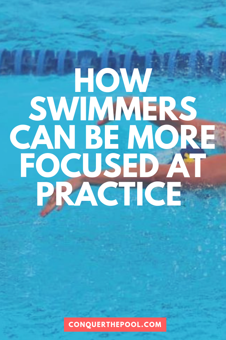 How Swimmers Can Be More Focused At Swim Practice Swim Practice Swimmer