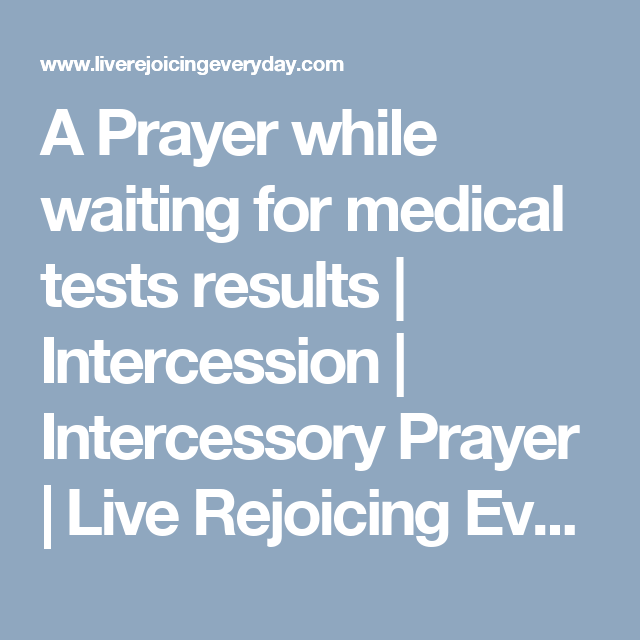 A Prayer While Waiting For Medical Tests Results Intercession Intercessory Prayer Live Rejoicing Every Day Medical Tests Prayers Prayer For The Sick