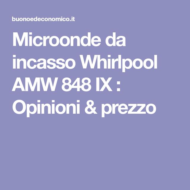 Microonde da incasso Whirlpool AMW 848 IX : Opinioni & prezzo ...