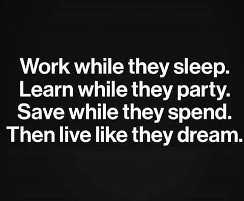 Work While They Sleep Learn While They Party Save While They Spend Then Live Like They Dream Sleep Quotes Words Wonderful Words