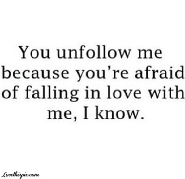You Unfollow Me Because Love Funny In Love You Me Afraid Falling Instagram  Instagram Pictures Instagram
