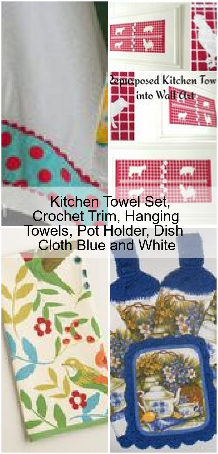 Kitchen Towel Set Crochet Trim Hanging Towels Pot Holder Dish Cloth Blue and White  Kitchen Towel Set Crochet Trim Hanging Towels Pot Holder Dish Cloth Blue and White