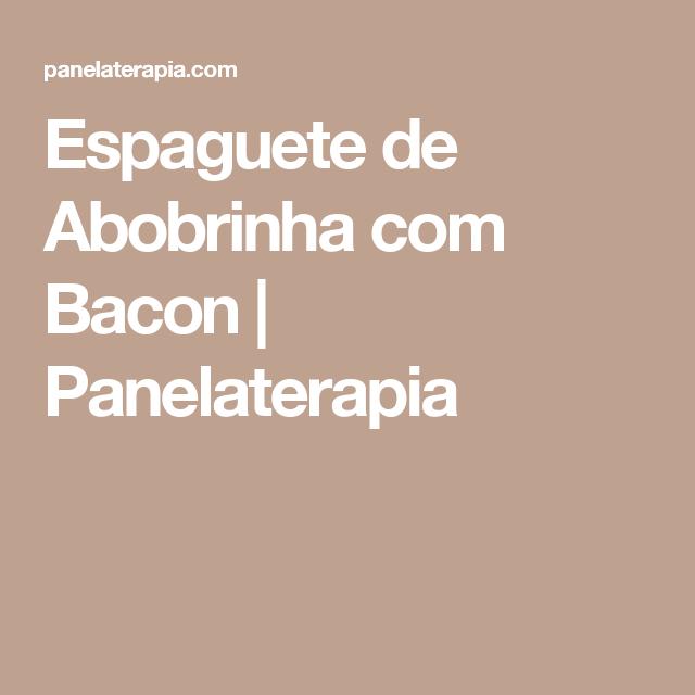 Espaguete de Abobrinha com Bacon  |   Panelaterapia