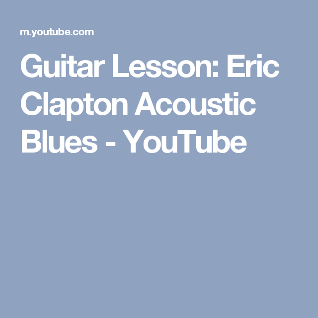 Guitar Lesson: Eric Clapton Acoustic Blues - YouTube