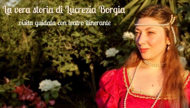 La vera storia di #Lucrezia @Borgia: visita guidata con teatro itinerante