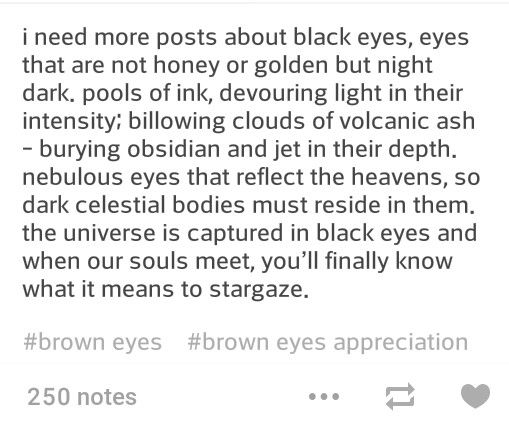 Finally A Post About Black Eyes My Eyes Are Black And I Thought No One Takes Notice Of Them Brown Eye Quotes Aesthetic Words Eyes Poetry