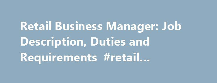 Retail Business Manager Job Description, Duties and Requirements - retail job description