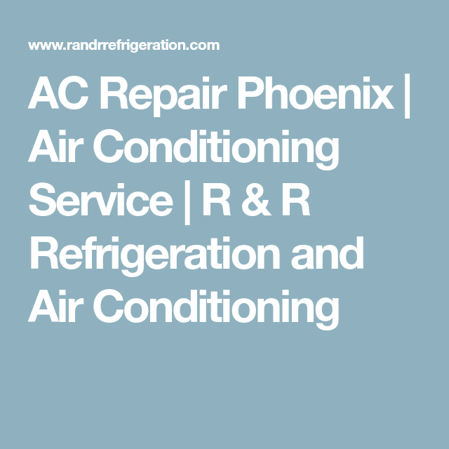 Ac Repair Phoenix Air Conditioning Service R R Refrigeration And Air Conditioning