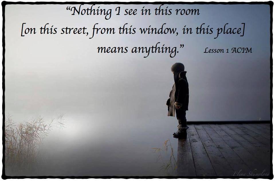 Mikään mitä näen tässä huoneessa (tällä kadulla, tästä ikkunasta, tässä paikassa) ei merkitse mitäänn.