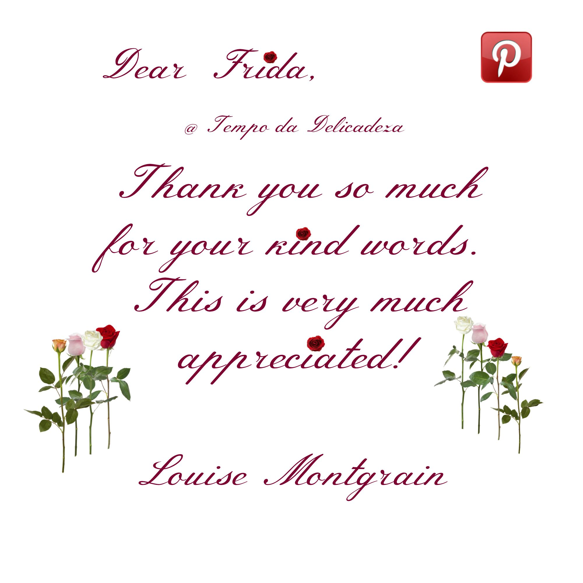 Thank You! @fridar Pinterest wouldn't be the same if it weren't for kind people like you! Sincerely! Louise Montgrain