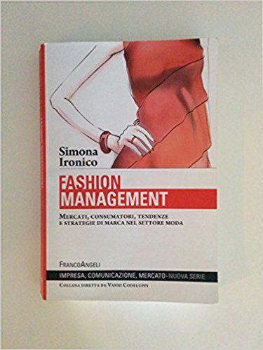 Fashion management. Mercati, consumatori, tendenze e strategie di marca nel settore moda: Amazon.it: Simona Ironico: Libri