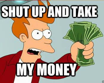 Shut up and take my money | Plantillas para memes, Meme de futurama y  Futurama