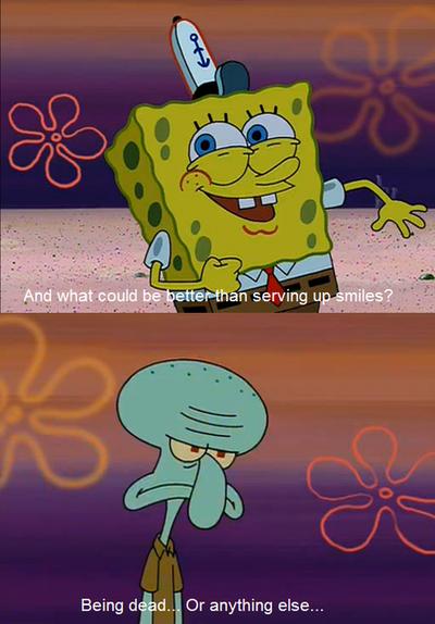 Squidward He Would Rather Be Dead Than Serving Up Smiles Funny Spongebob Memes Spongebob Funny Spongebob