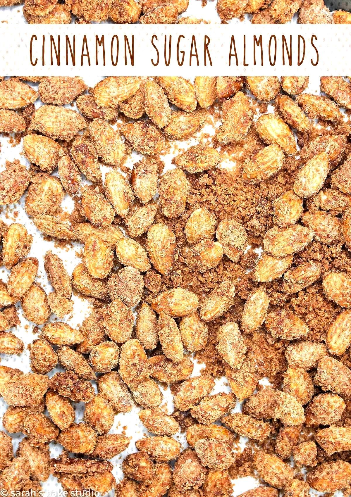 Cinnamon Sugar Almonds Cinnamon Sugar Almonds – crunchy almonds coated with cinnamon and sugar; a