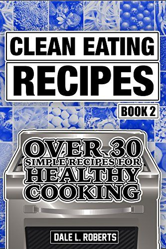 Clean Eating Recipes Book 2: Over 30 Simple Recipes for Healthy Cooking (Clean Food Diet Cookbook) - http://positivelifemagazine.com/clean-eating-recipes-book-2-over-30-simple-recipes-for-healthy-cooking-clean-food-diet-cookbook/