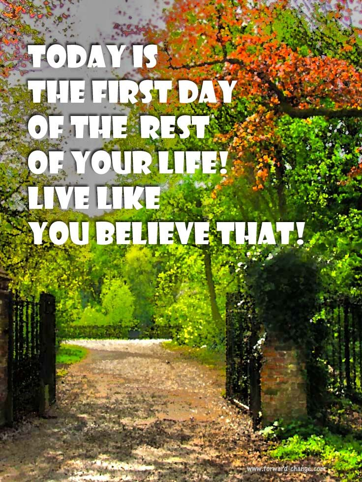 Enjoy your day! today is the first day of the rest of your