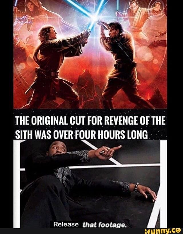 The Original Gut For Revenge Of The Sith Was Gªm Four Hours Ong Release Um Footage Ifunny Star Wars Jokes Star Wars Facts Star Wars Humor