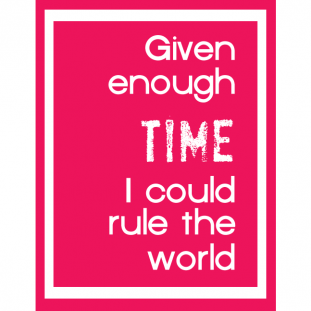 Given Enough Time ... Free Printable Graphic