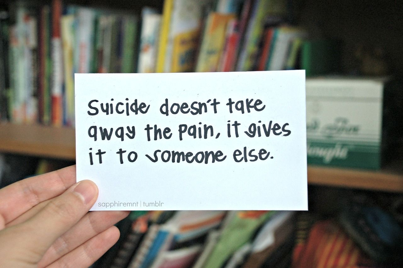 Emo Quotes About Suicide: Suicide Doesn't Take Away The Pain, It Gives It To Someone