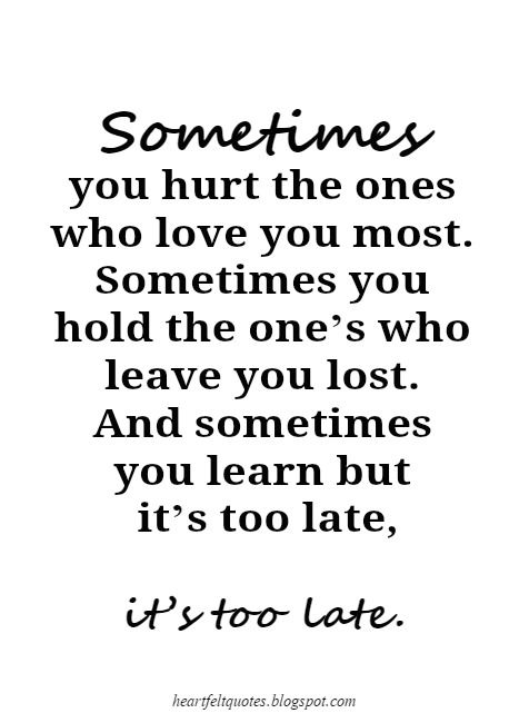 Sometimes You Hurt The Ones Who Love You Most Sometimes You Hold