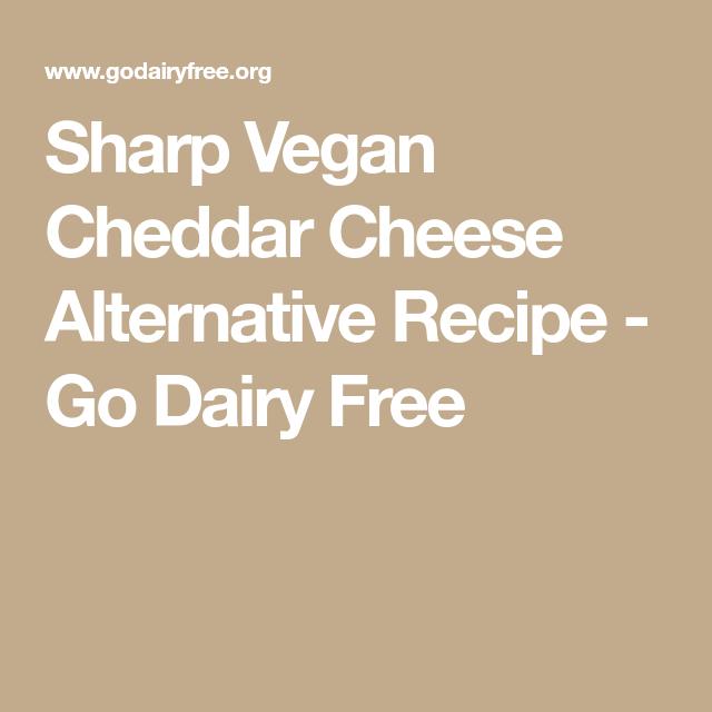 Sharp Vegan Cheddar Cheese Alternative Recipe Go Dairy Free Recipe In 2020 Cheese Alternatives Vegan Cheddar Vegan Cheddar Cheese