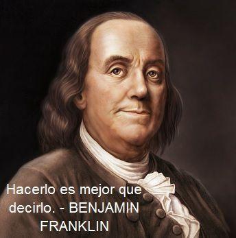 Hacerlo Es Mejor Que Decirlo Benjamin Franklin Benjamin Franklin American Literature Founding Fathers