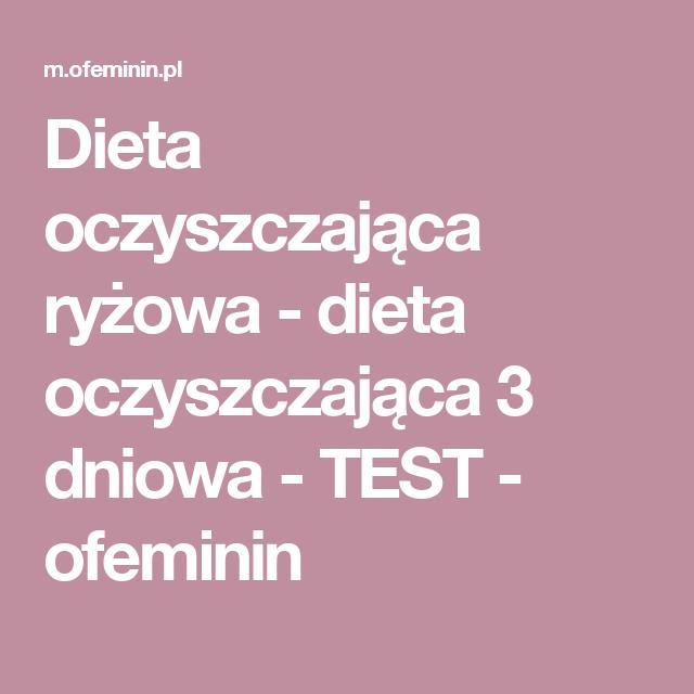Dieta Oczyszczajaca Ryzowa Dieta Oczyszczajaca 3 Dniowa Test