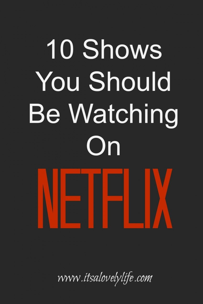 10 Shows You Should Be Watching On Netflix | It's a Lovely Life!