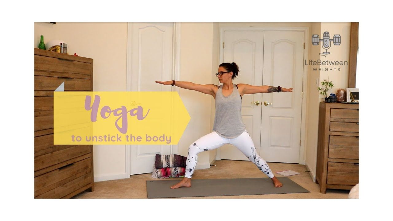 Yoga to unstick your body yoga for flexibility youtube