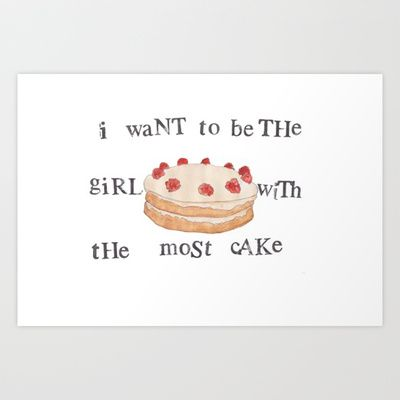 I Want To Be The Girl With The Most Cake Art Print By Clotilde De