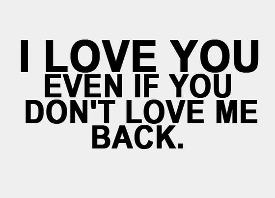 Willyoulovemequotes Love You Even If You Dont Love Me Back