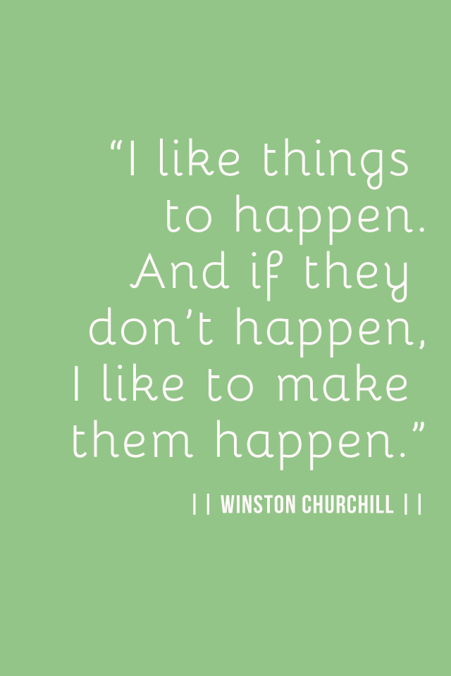 I Like Things To Happen Quote: Make Them Happen. Winston Churchill Quote. Wisdom. Advice