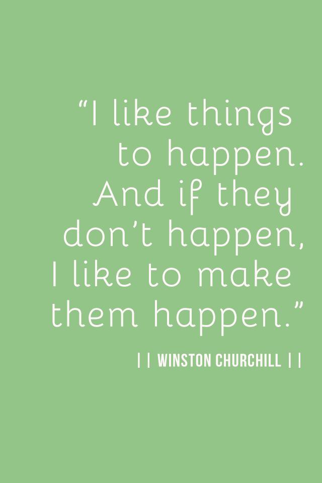 Make them happen. Winston Churchill